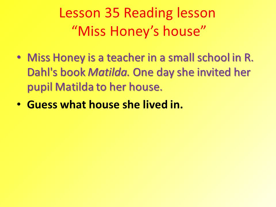 Lesson 35 Reading lesson Miss Honey's house