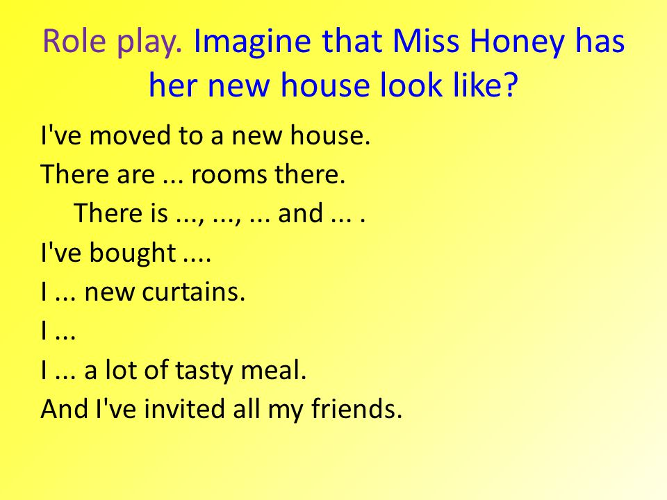 Role play. Imagine that Miss Honey has her new house look like