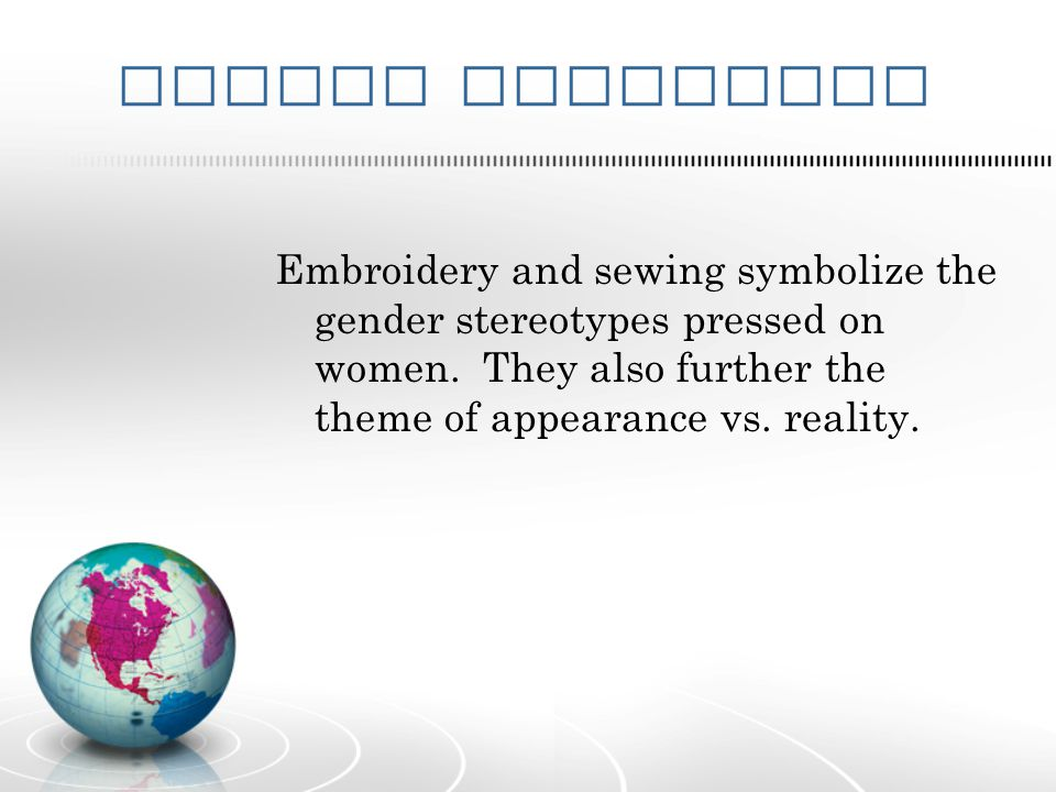 Symbol Statement Embroidery and sewing symbolize the gender stereotypes pressed on women.