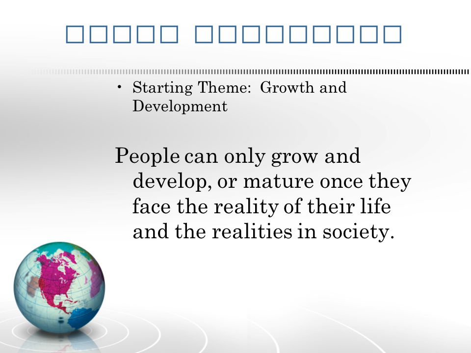 Theme Statement Starting Theme: Growth and Development.