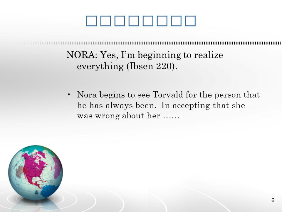 Evidence NORA: Yes, I'm beginning to realize everything (Ibsen 220).