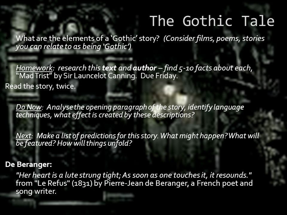The Gothic Tale What are the elements of a 'Gothic' story (Consider films, poems, stories you can relate to as being 'Gothic')