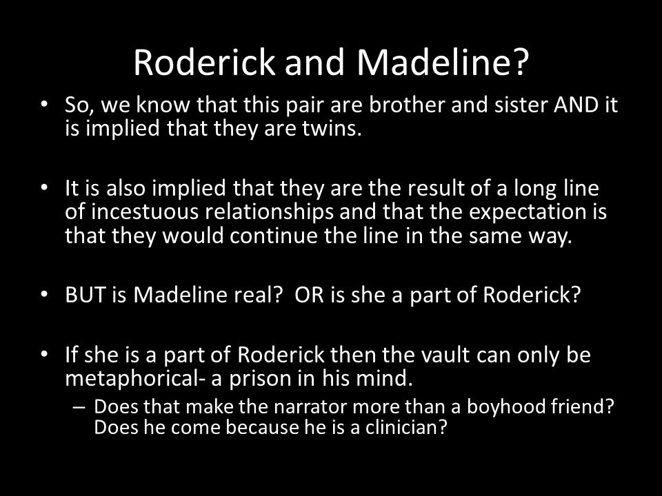 Roderick and Madeline So, we know that this pair are brother and sister AND it is implied that they are twins.
