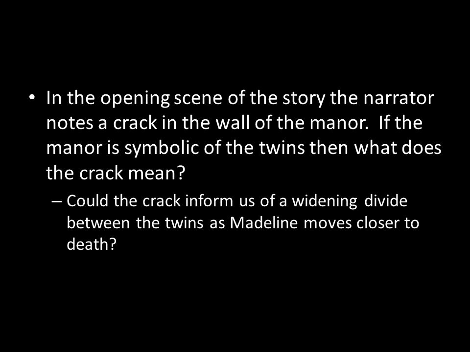 In the opening scene of the story the narrator notes a crack in the wall of the manor. If the manor is symbolic of the twins then what does the crack mean