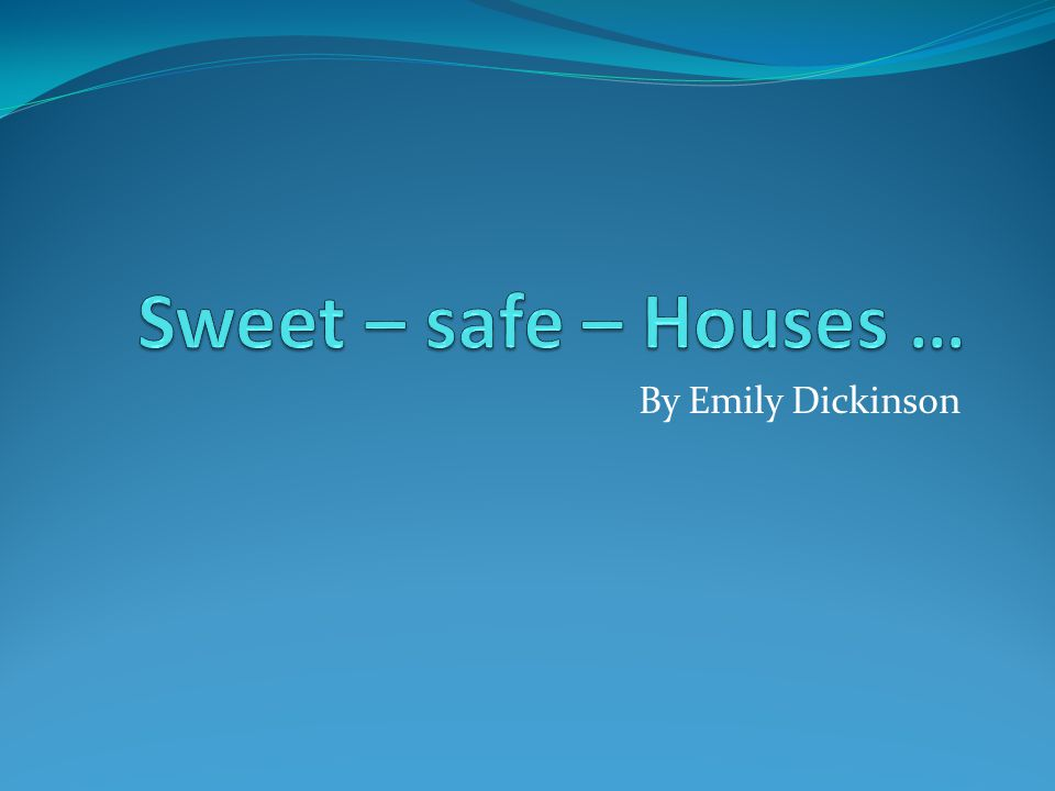 Sweet – safe – Houses … By Emily Dickinson