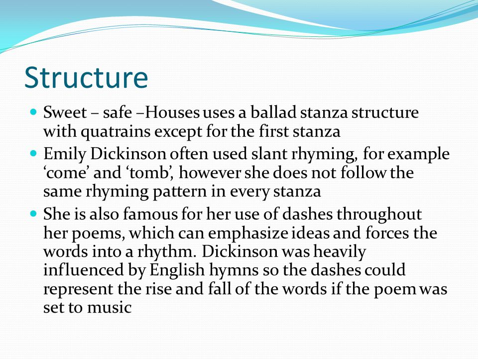 Structure Sweet – safe –Houses uses a ballad stanza structure with quatrains except for the first stanza.