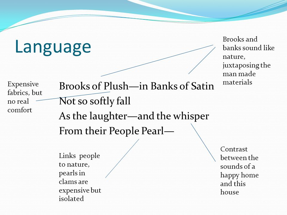 Language Brooks and banks sound like nature, juxtaposing the man made materials. Expensive fabrics, but no real comfort.