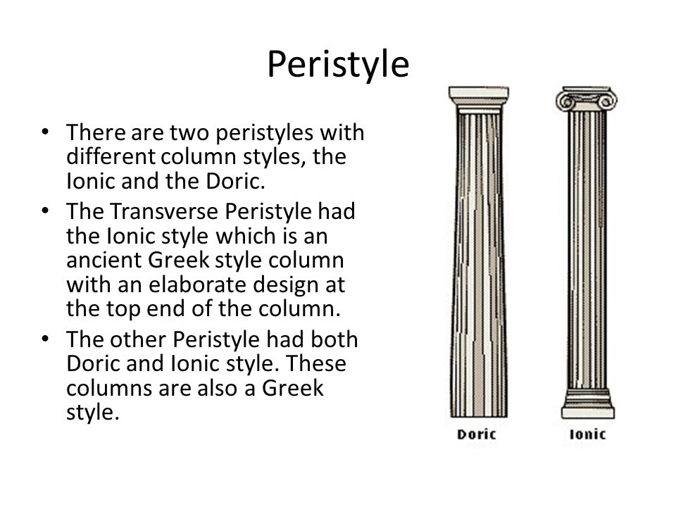 Peristyle There are two peristyles with different column styles, the Ionic and the Doric.
