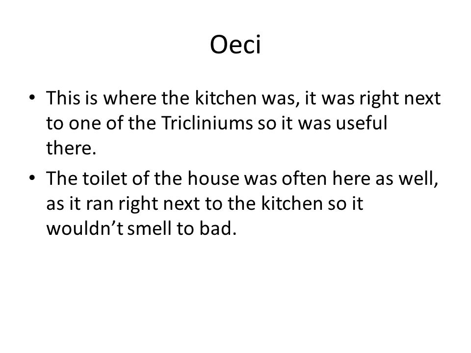 Oeci This is where the kitchen was, it was right next to one of the Tricliniums so it was useful there.