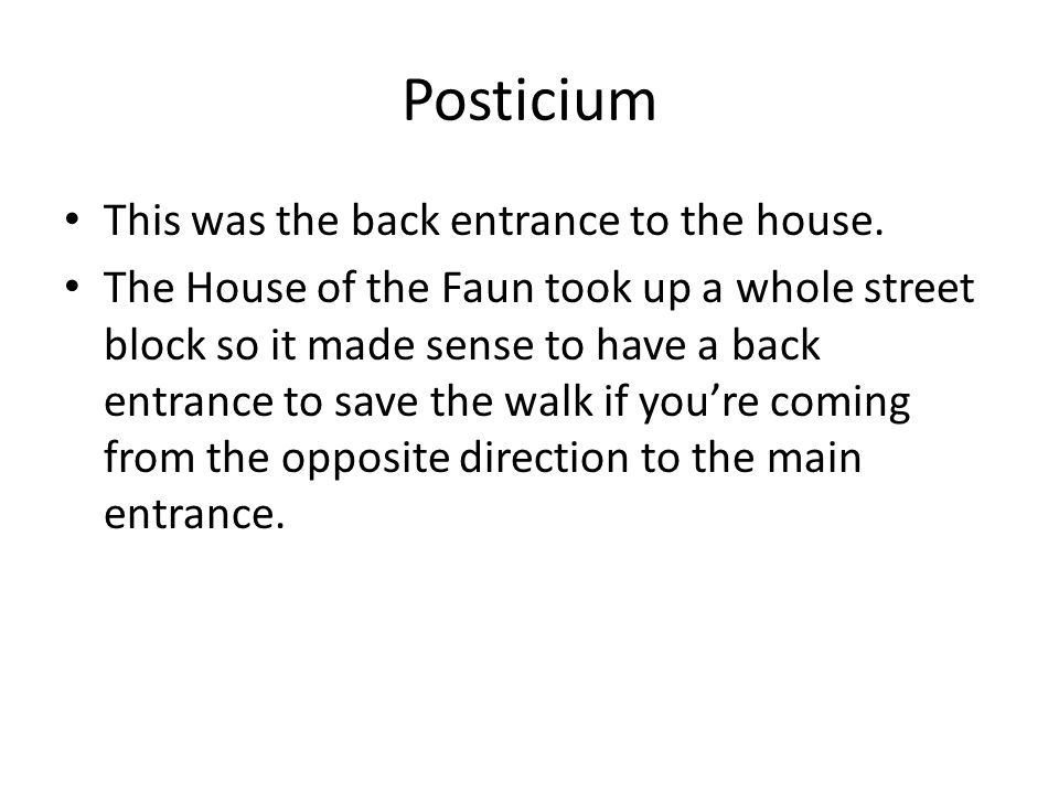 Posticium This was the back entrance to the house.