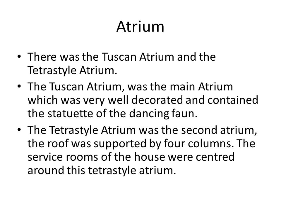 Atrium There was the Tuscan Atrium and the Tetrastyle Atrium.