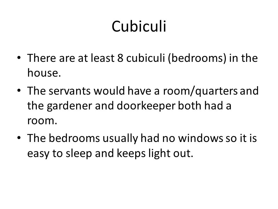 Cubiculi There are at least 8 cubiculi (bedrooms) in the house.