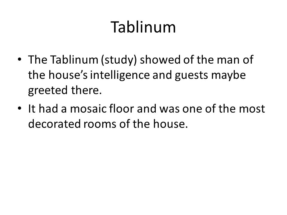 Tablinum The Tablinum (study) showed of the man of the house's intelligence and guests maybe greeted there.