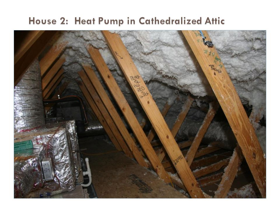 House 2: Heat Pump in Cathedralized Attic
