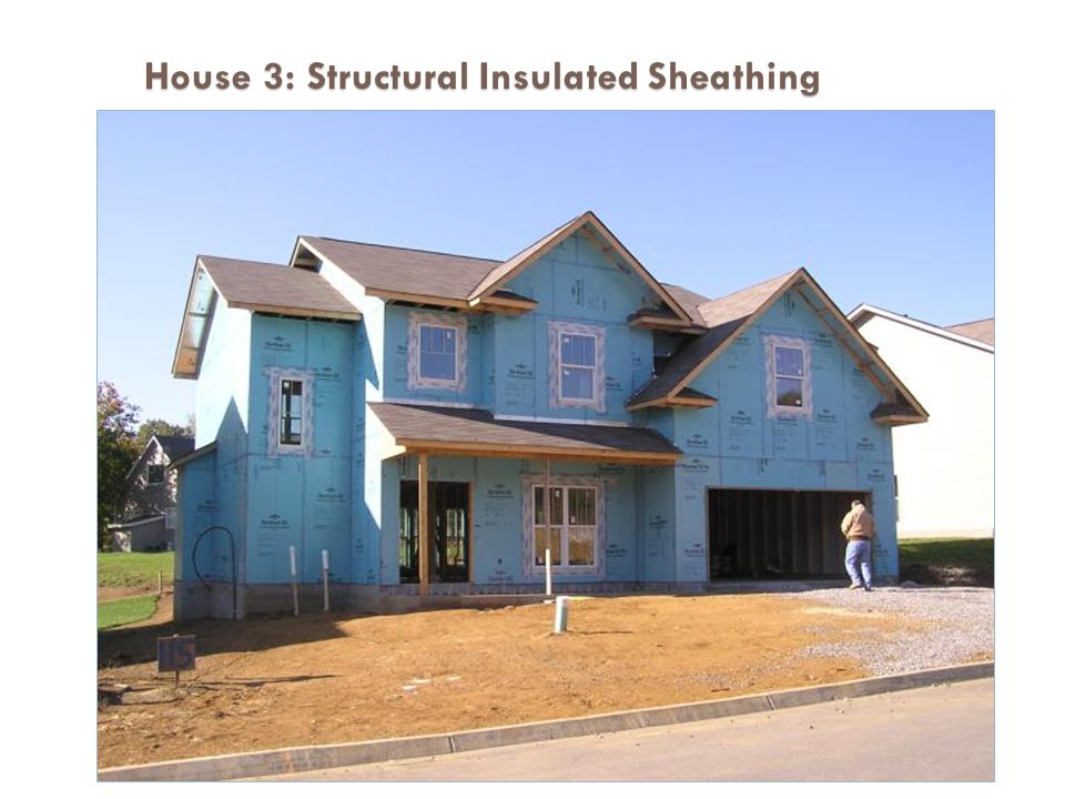 House 3: Structural Insulated Sheathing