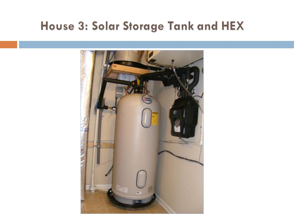 House 3: Solar Storage Tank and HEX