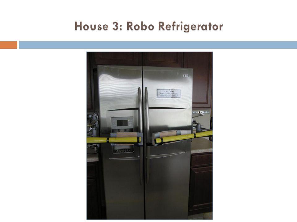 House 3: Robo Refrigerator