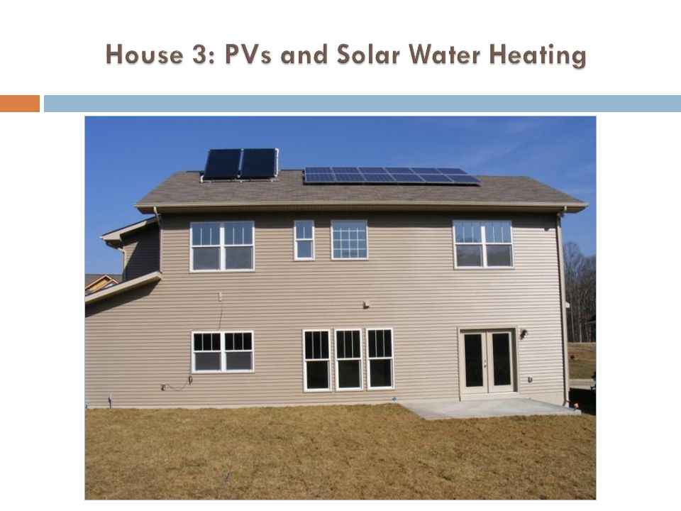 House 3: PVs and Solar Water Heating
