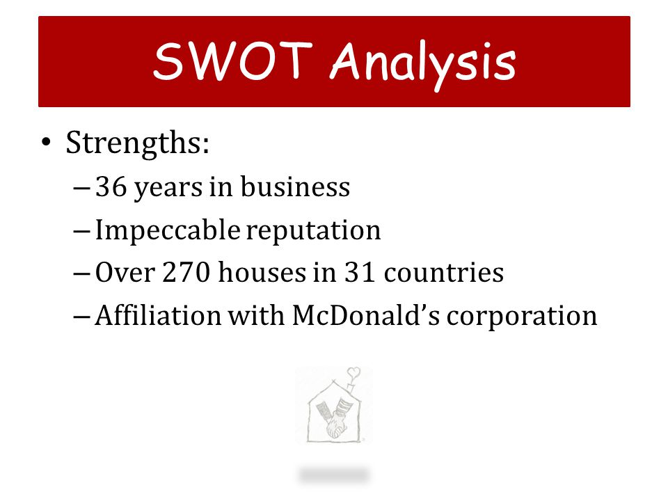 SWOT Analysis Strengths: 36 years in business Impeccable reputation