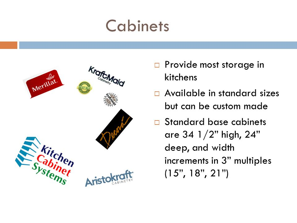 Cabinets Provide most storage in kitchens