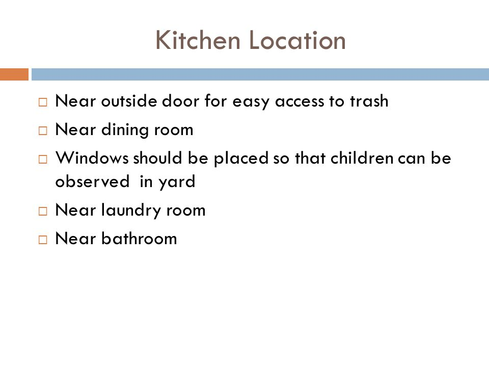 Kitchen Location Near outside door for easy access to trash