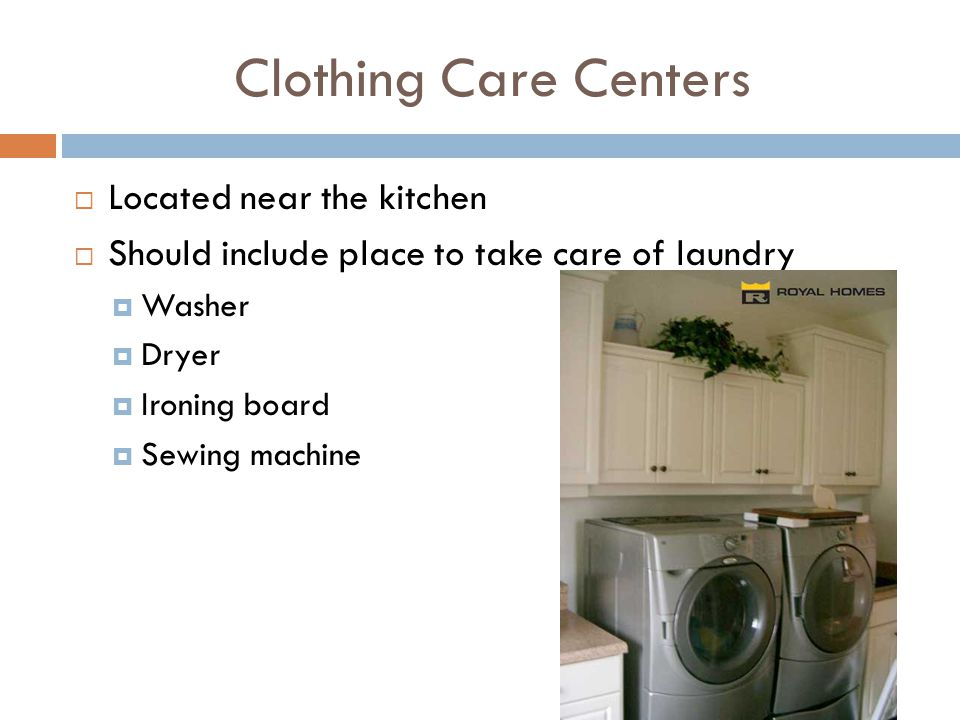Clothing Care Centers Located near the kitchen