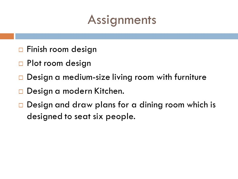 Assignments Finish room design Plot room design