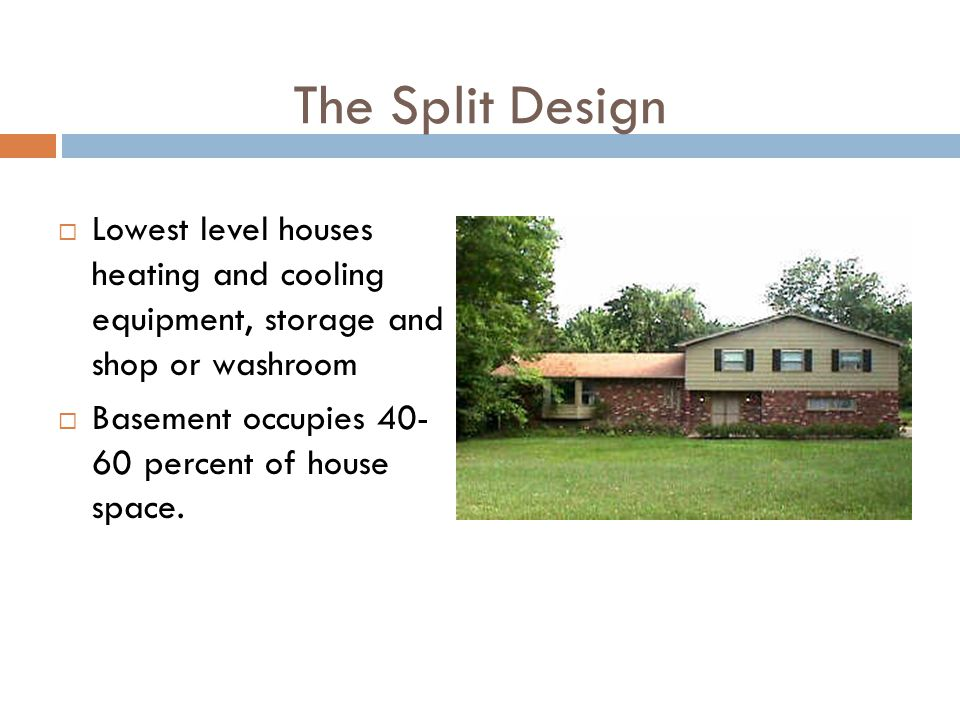 The Split Design Lowest level houses heating and cooling equipment, storage and shop or washroom.