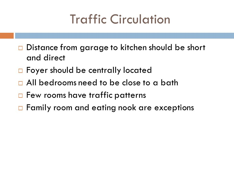 Traffic Circulation Distance from garage to kitchen should be short and direct. Foyer should be centrally located.