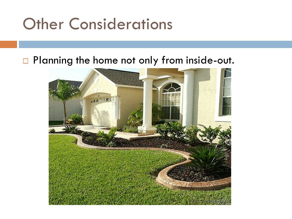 Other Considerations Planning the home not only from inside-out.