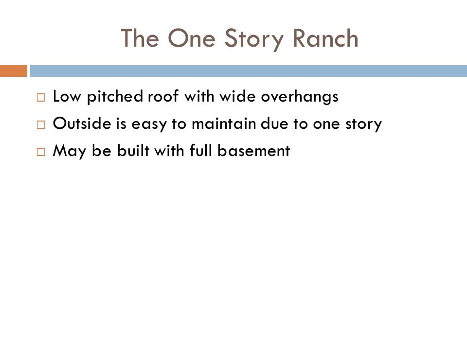 The One Story Ranch Low pitched roof with wide overhangs