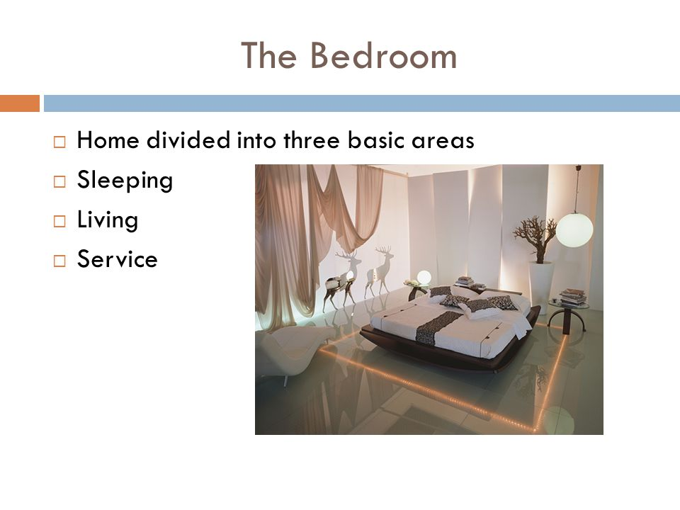 The Bedroom Home divided into three basic areas Sleeping Living