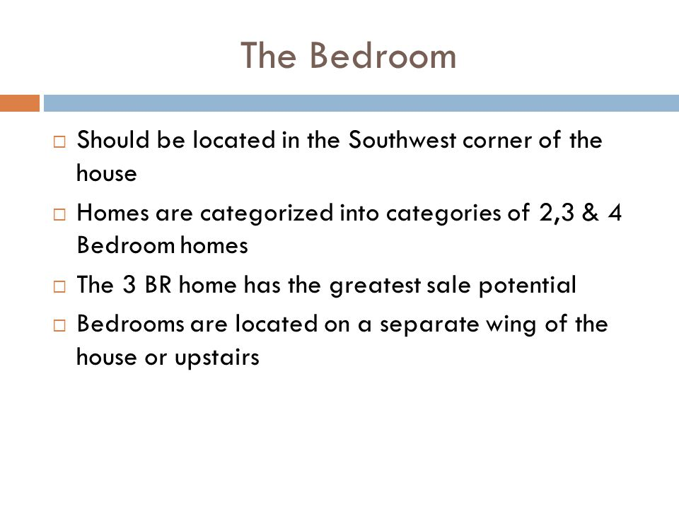 The Bedroom Should be located in the Southwest corner of the house