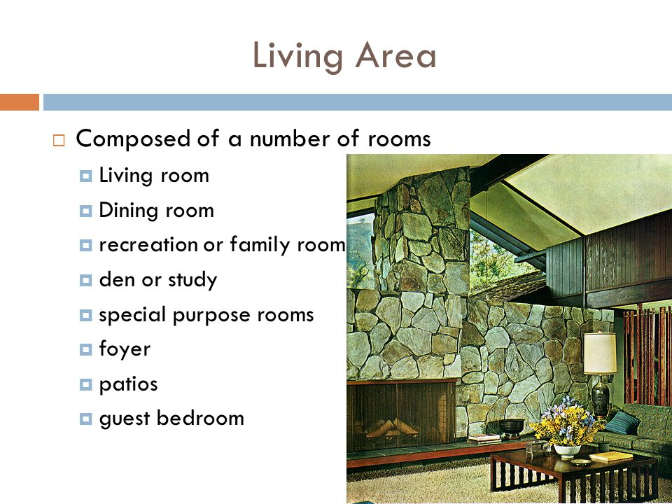 Living Area Composed of a number of rooms Living room Dining room