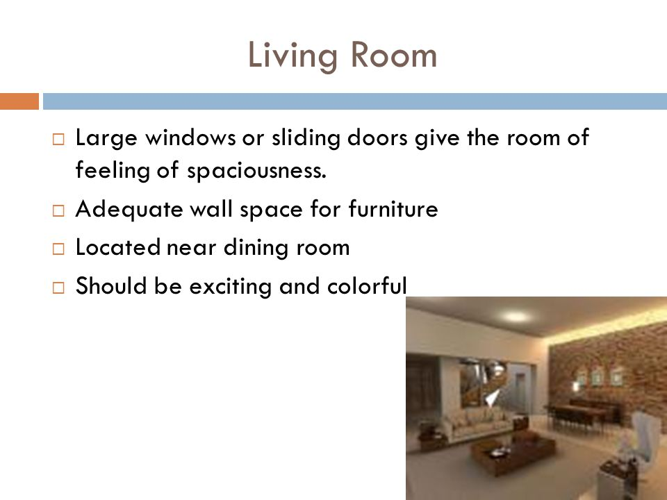 Living Room Large windows or sliding doors give the room of feeling of spaciousness. Adequate wall space for furniture.