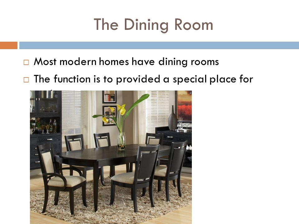 The Dining Room Most modern homes have dining rooms