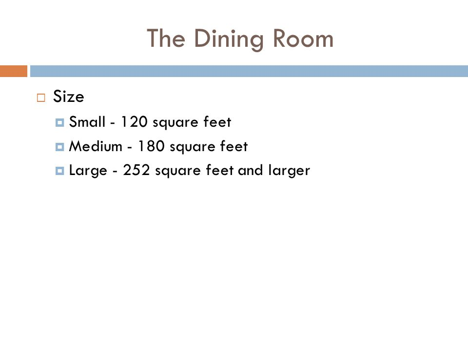 The Dining Room Size Small - 120 square feet Medium - 180 square feet