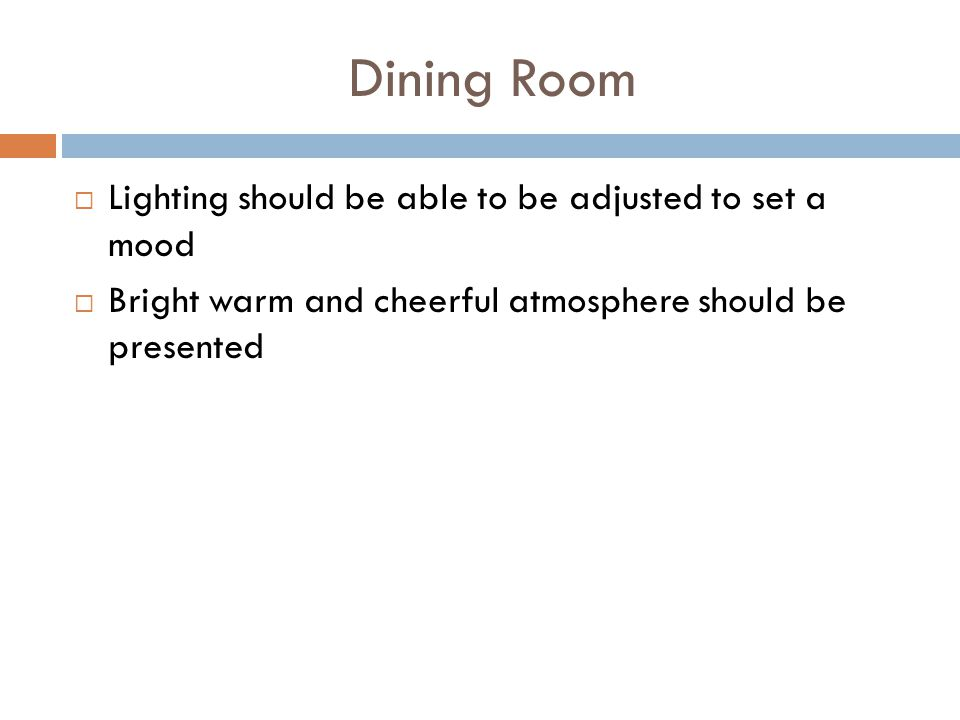 Dining Room Lighting should be able to be adjusted to set a mood