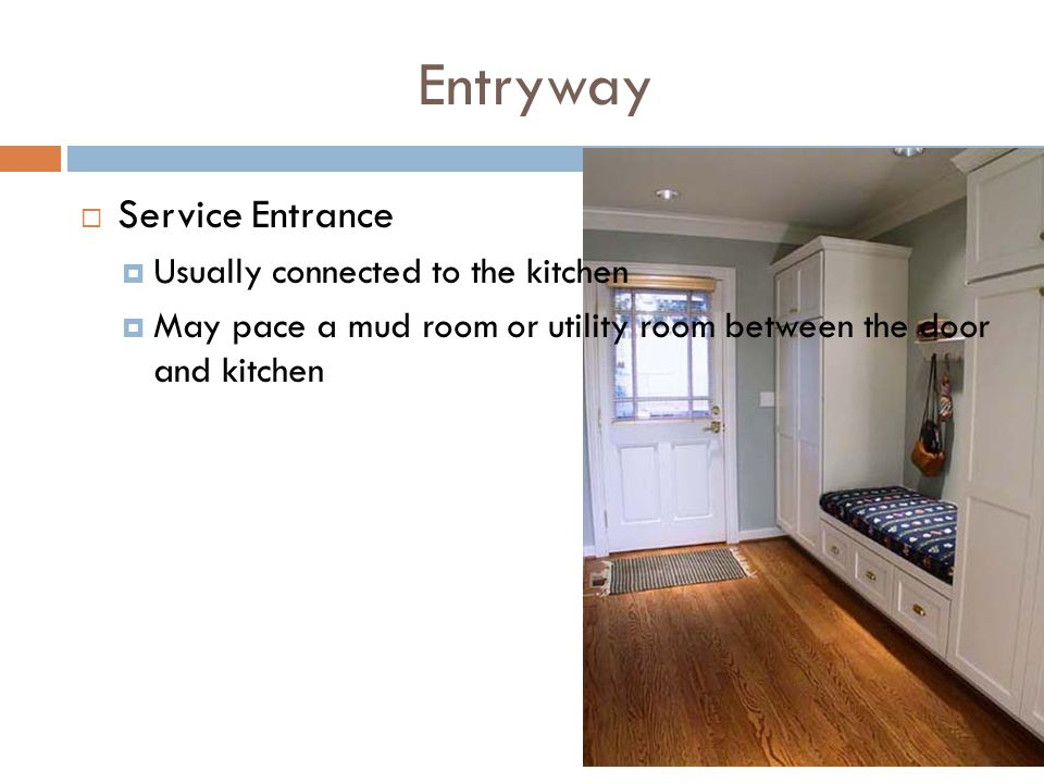 Entryway Service Entrance Usually connected to the kitchen