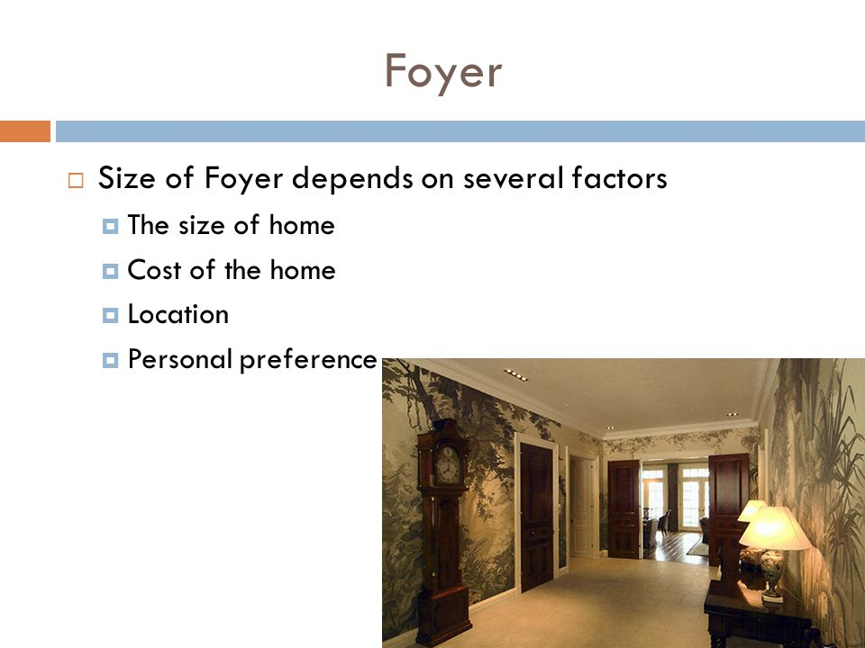 Foyer Size of Foyer depends on several factors The size of home