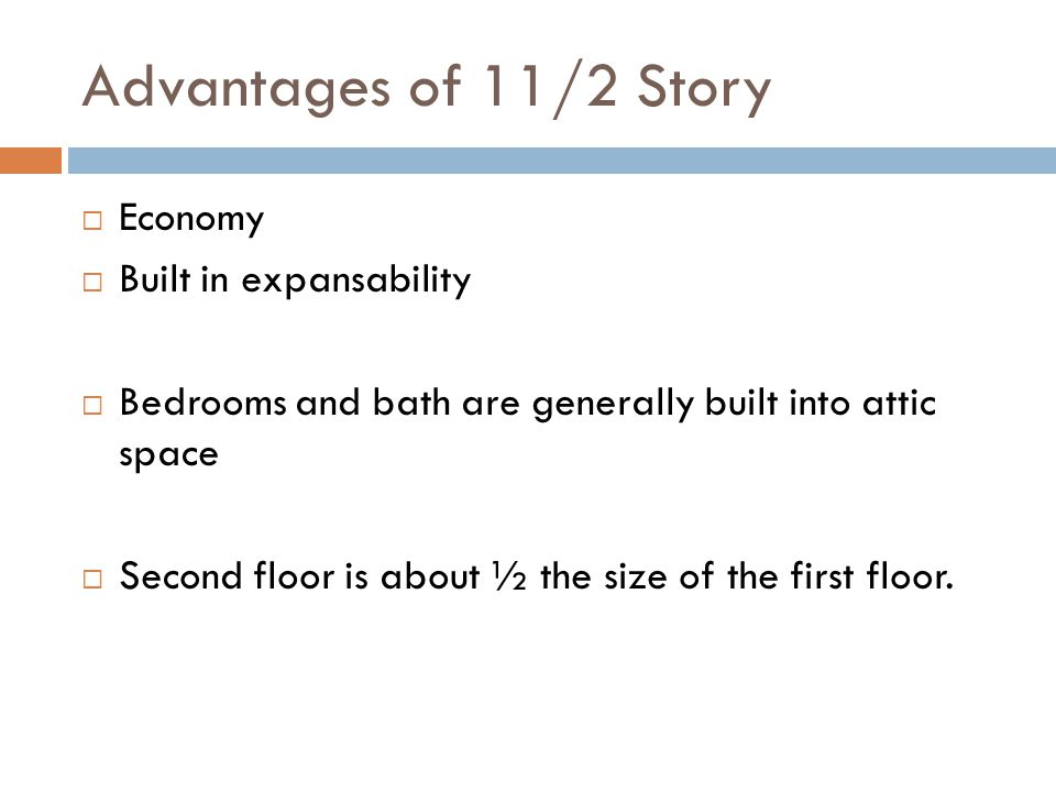 Advantages of 11/2 Story Economy Built in expansability