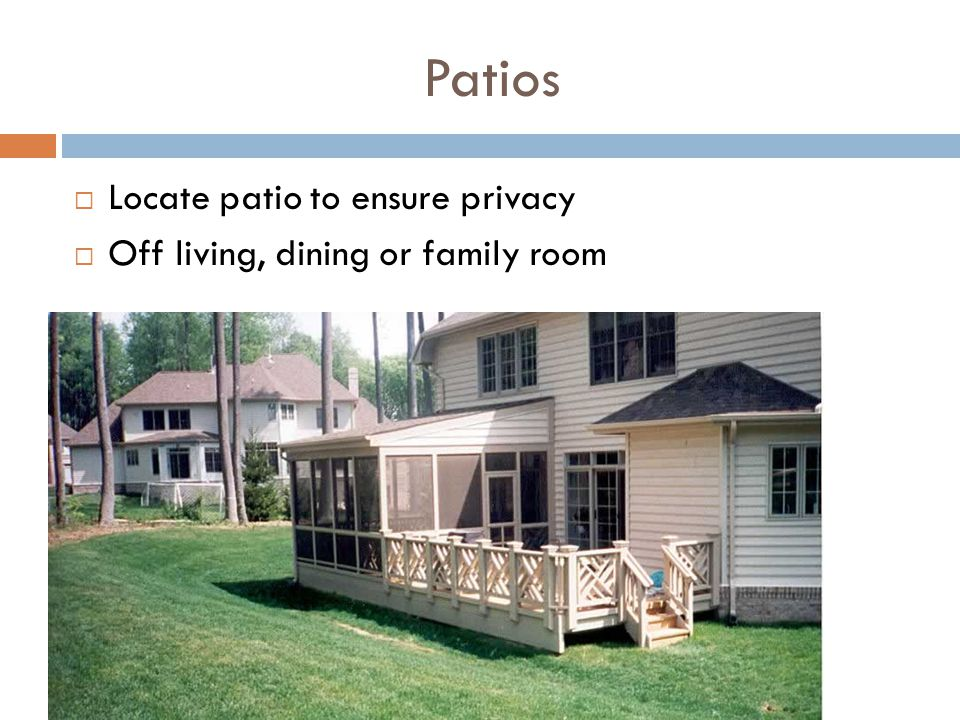 Patios Locate patio to ensure privacy