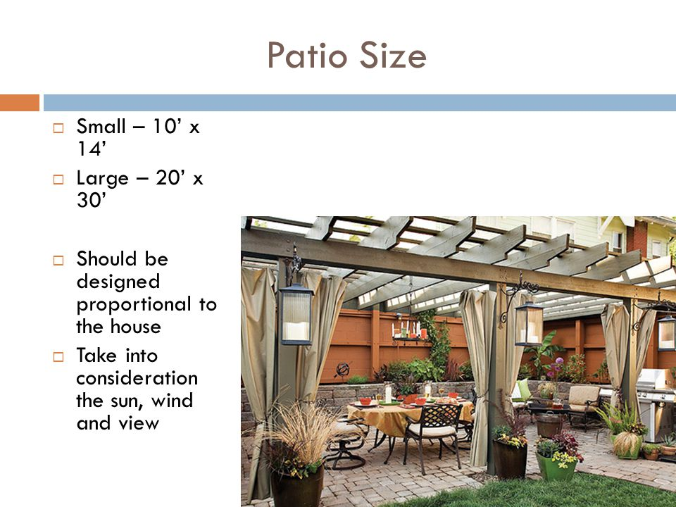 Patio Size Small – 10' x 14' Large – 20' x 30'
