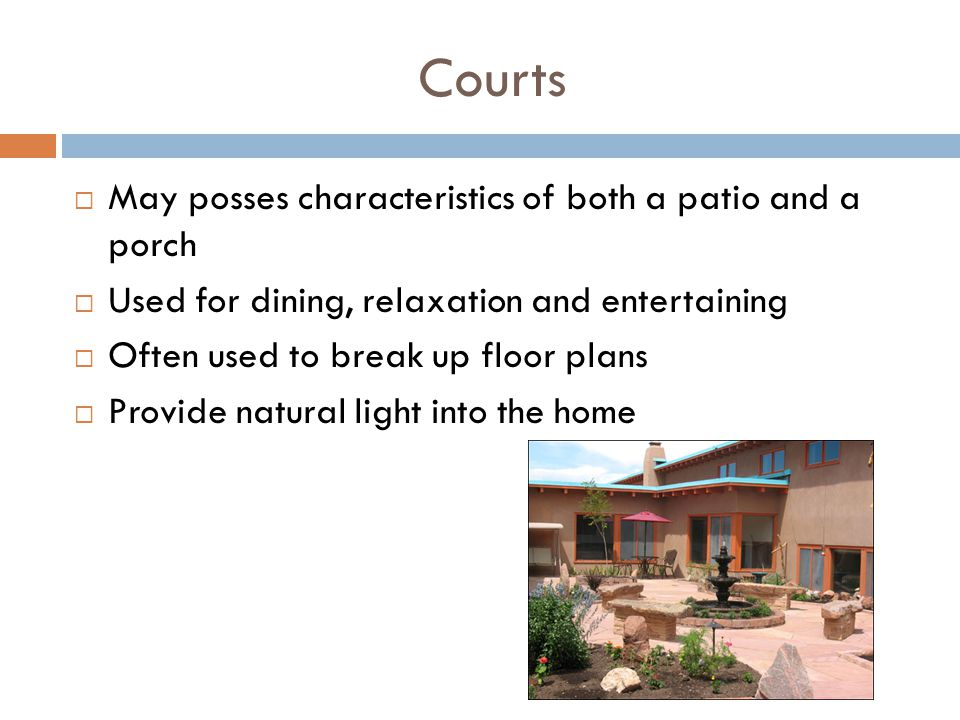 Courts May posses characteristics of both a patio and a porch