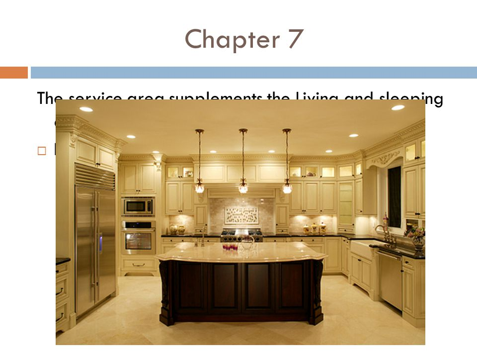 Chapter 7 The service area supplements the Living and sleeping areas of the house. Includes: