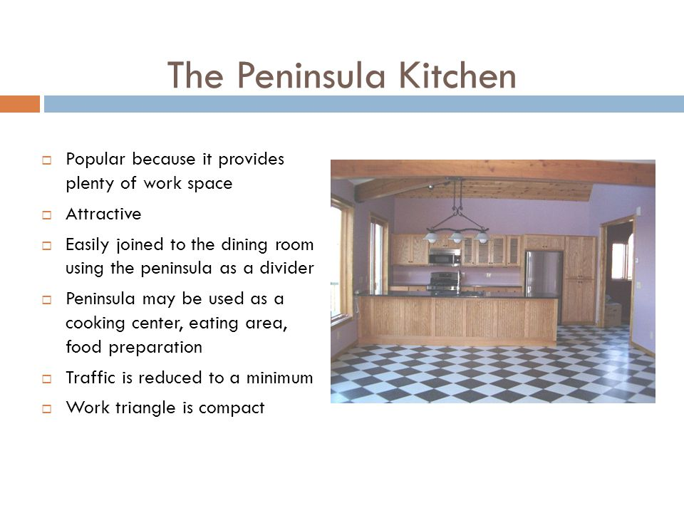The Peninsula Kitchen Popular because it provides plenty of work space