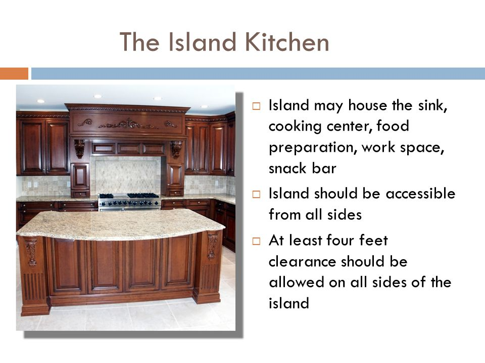 The Island Kitchen Island may house the sink, cooking center, food preparation, work space, snack bar.