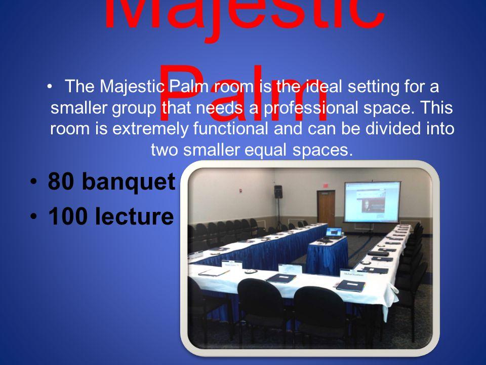 Majestic Palm 80 banquet 100 lecture