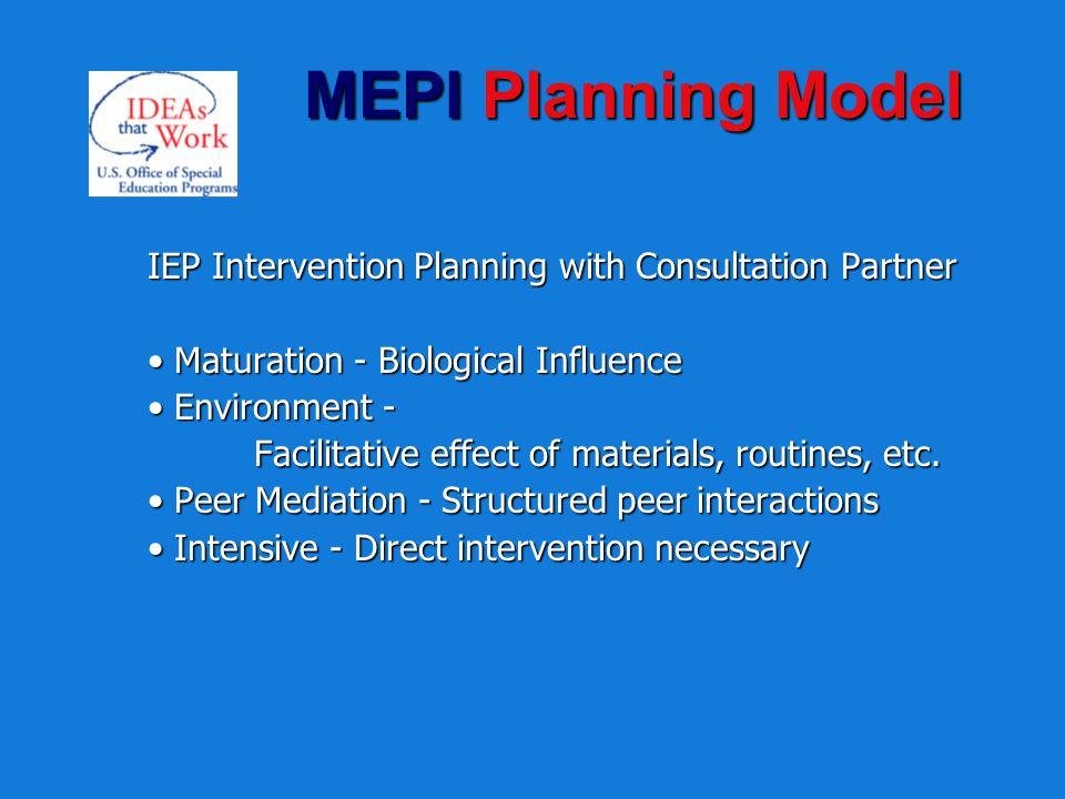 MEPI Planning Model IEP Intervention Planning with Consultation Partner. • Maturation - Biological Influence.