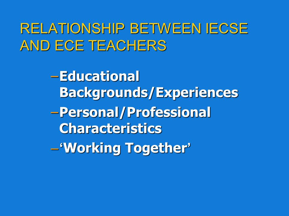RELATIONSHIP BETWEEN IECSE AND ECE TEACHERS